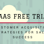 SAAS Free Trial: Customer Acquisition Strategies for Sales Success
